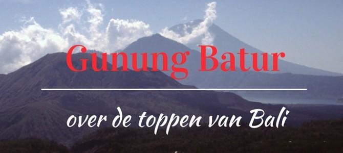 Gunung Batur, over de toppen van Bali