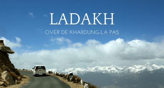 De Khardung La Pas: duizelingwekkend hoog